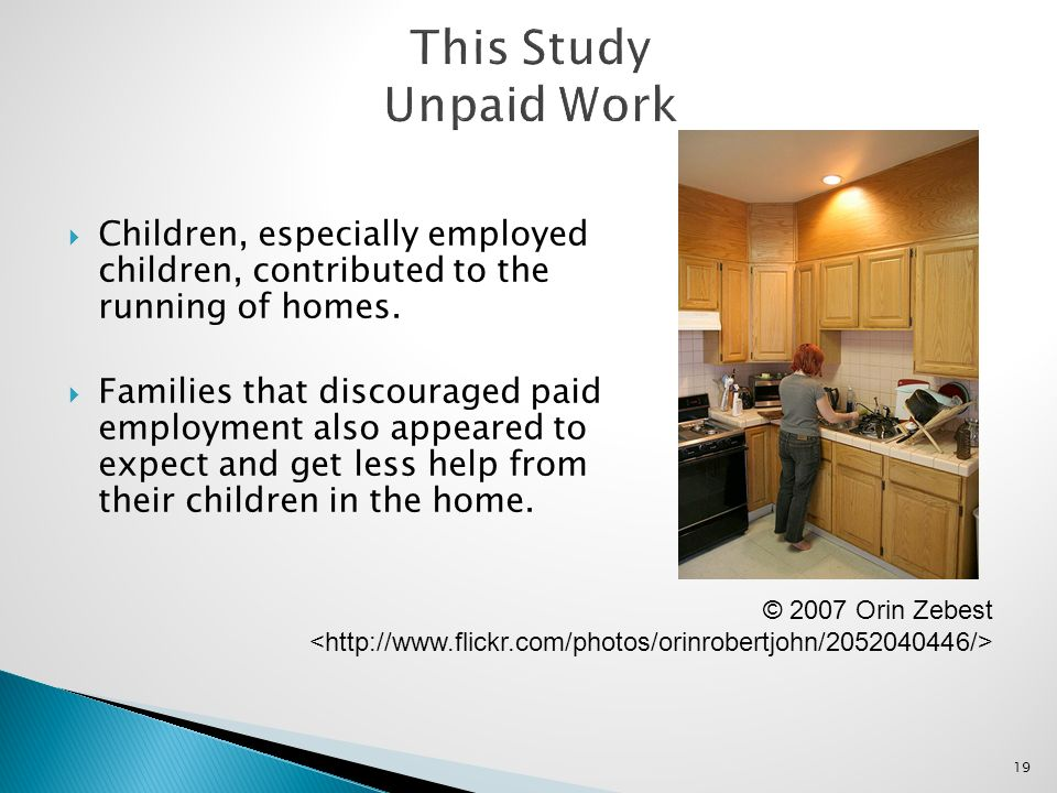 19 Children, especially employed children, contributed to the running of homes. Families that discouraged paid employment also appeared to expect and