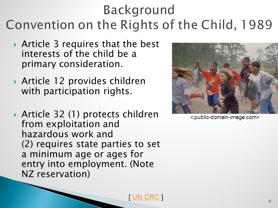 6 Article 3 requires that the best interests of the child be a primary consideration. Article 12 provides children with participation rights. Article