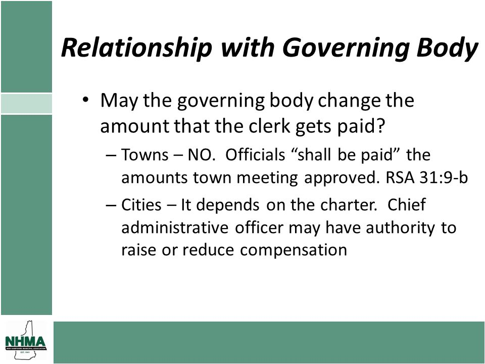 Relationship with Governing Body May the governing body change the amount that the clerk gets paid? – Towns – NO. Officials shall be paid the amounts