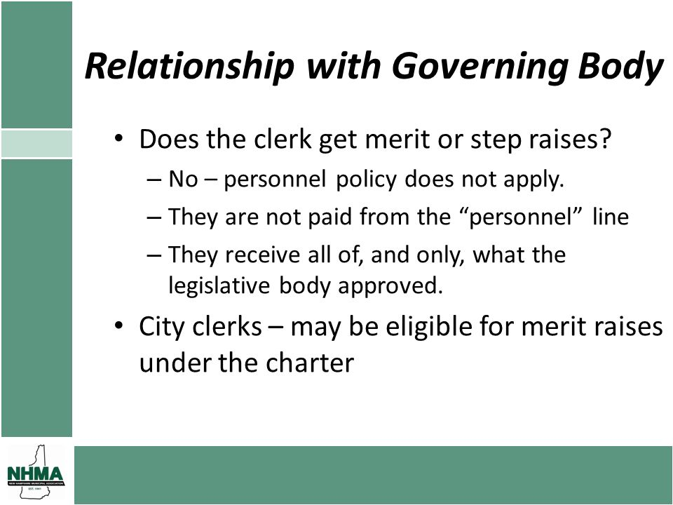 Relationship with Governing Body Does the clerk get merit or step raises? – No – personnel policy does not apply. – They are not paid from the personn