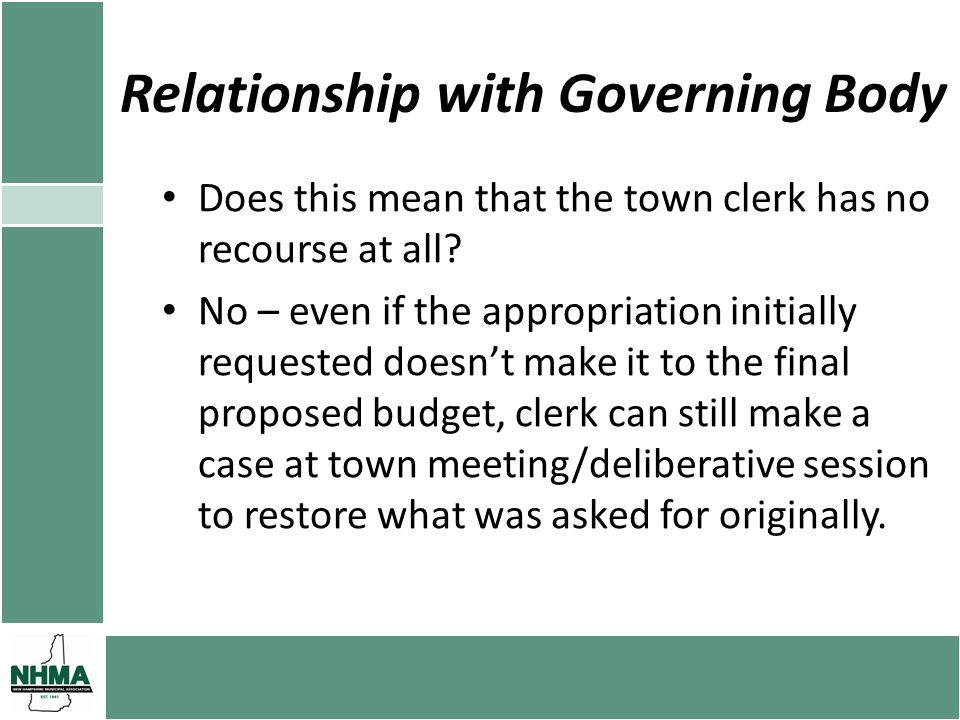 Relationship with Governing Body Does this mean that the town clerk has no recourse at all? No – even if the appropriation initially requested doesnt
