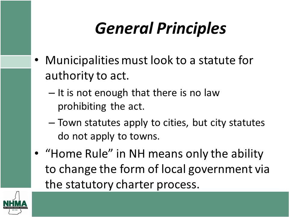 General Principles Municipalities must look to a statute for authority to act. – It is not enough that there is no law prohibiting the act. – Town sta