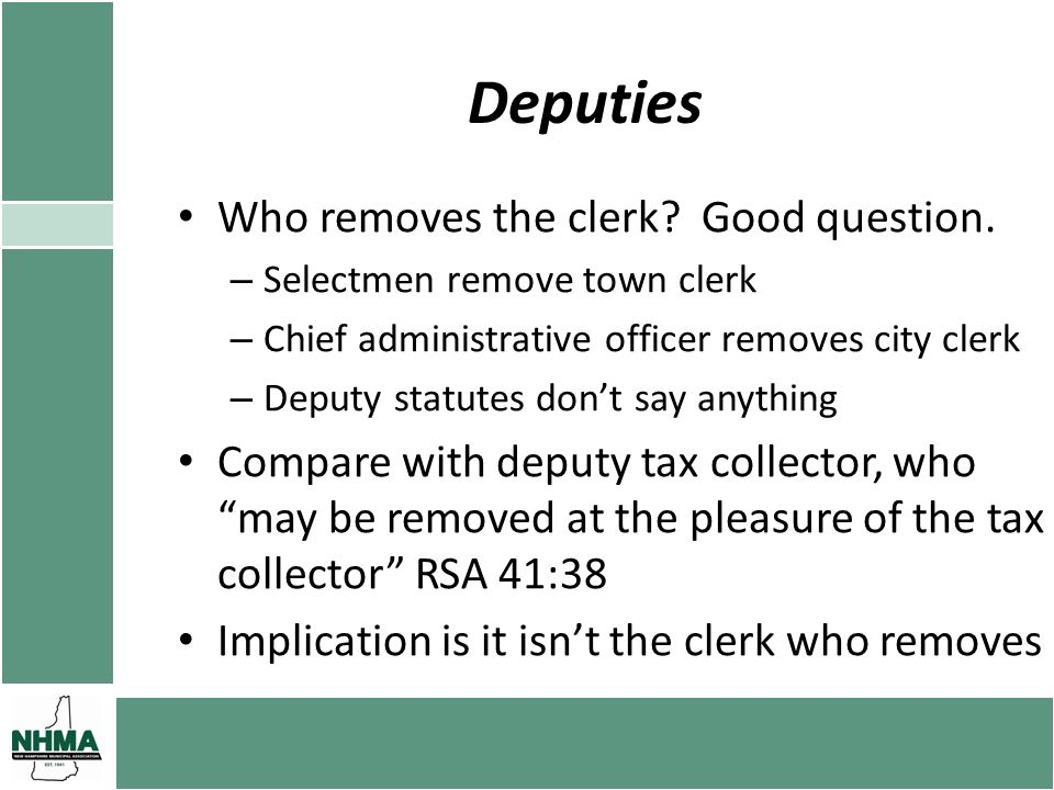Deputies Who removes the clerk? Good question. – Selectmen remove town clerk – Chief administrative officer removes city clerk – Deputy statutes dont