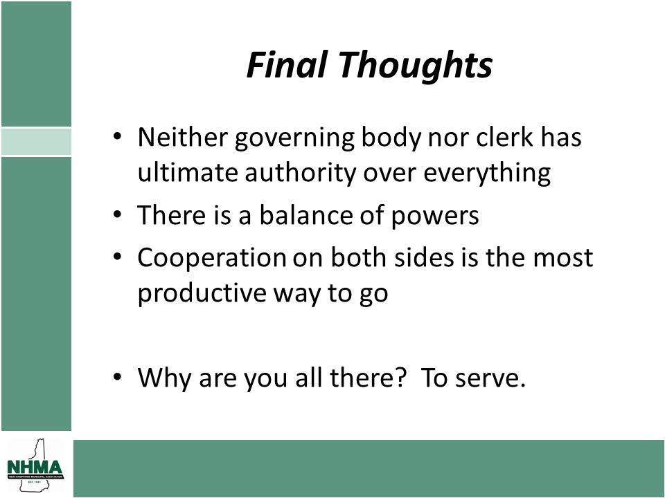 Final Thoughts Neither governing body nor clerk has ultimate authority over everything There is a balance of powers Cooperation on both sides is the m