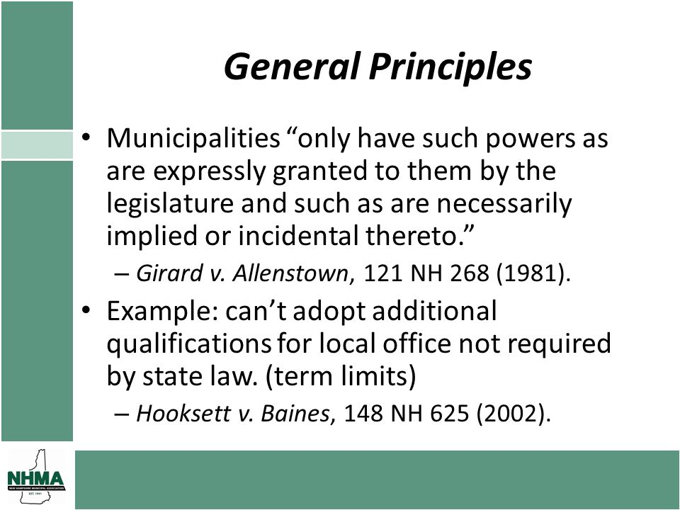General Principles Municipalities only have such powers as are expressly granted to them by the legislature and such as are necessarily implied or inc