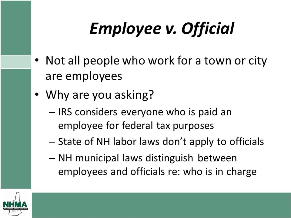 Employee v. Official Not all people who work for a town or city are employees Why are you asking? – IRS considers everyone who is paid an employee for