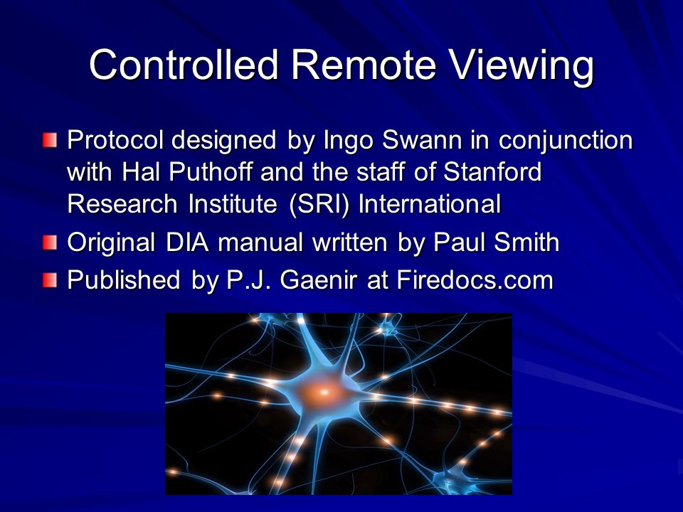 Controlled Remote Viewing This presentation is based on the CRV Manual http://www.firedocs.com/remoteviewing/answers/ crvmanual/index.html It is in al