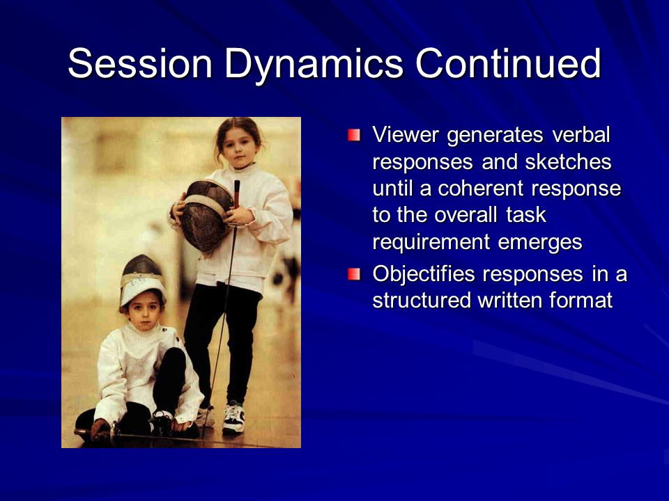 Session Dynamics Continued Monitor provides cueing or prompting for information to the remote viewer At this point viewer has no conscious knowledge o