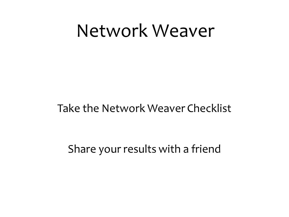 Network Weaver Take the Network Weaver Checklist Share your results with a friend