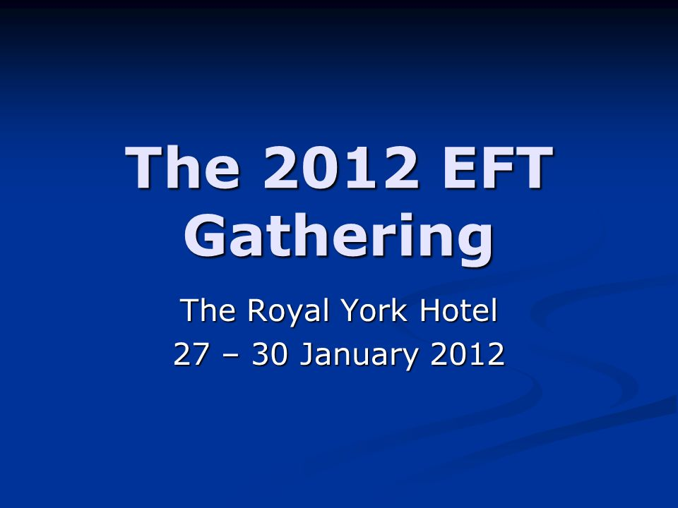 The 2012 EFT Gathering The Royal York Hotel 27 – 30 January 2012
