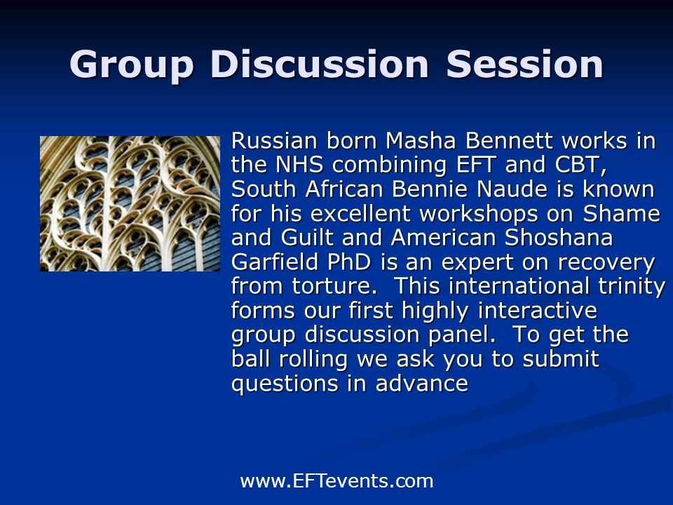www.EFTevents.com Group Discussion Session Russian born Masha Bennett works in the NHS combining EFT and CBT, South African Bennie Naude is known for