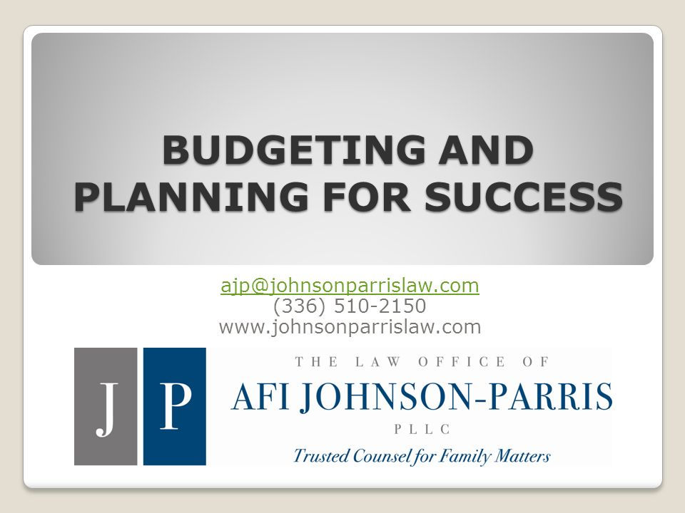 BUDGETING AND PLANNING FOR SUCCESS ajp@johnsonparrislaw.com (336) 510-2150 www.johnsonparrislaw.com