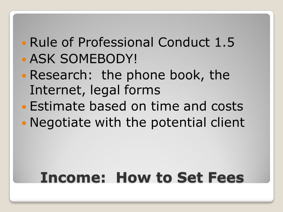Income: How to Set Fees Rule of Professional Conduct 1.5 ASK SOMEBODY.
