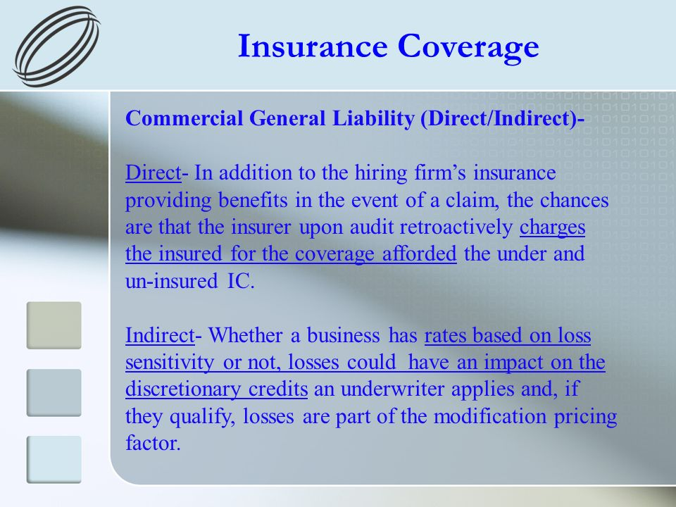 Insurance Coverage Commercial General Liability (Direct/Indirect)- Direct- In addition to the hiring firms insurance providing benefits in the event o