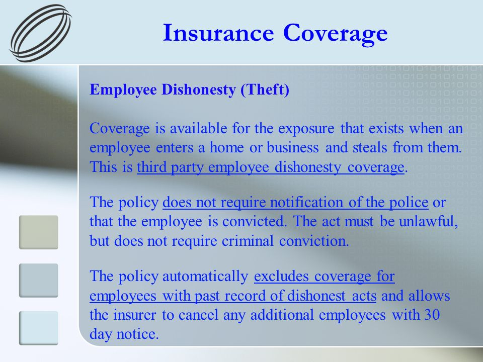 Insurance Coverage Employee Dishonesty (Theft) Coverage is available for the exposure that exists when an employee enters a home or business and steal