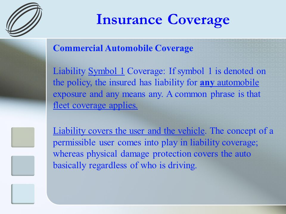 Insurance Coverage Commercial Automobile Coverage Liability Symbol 1 Coverage: If symbol 1 is denoted on the policy, the insured has liability for any