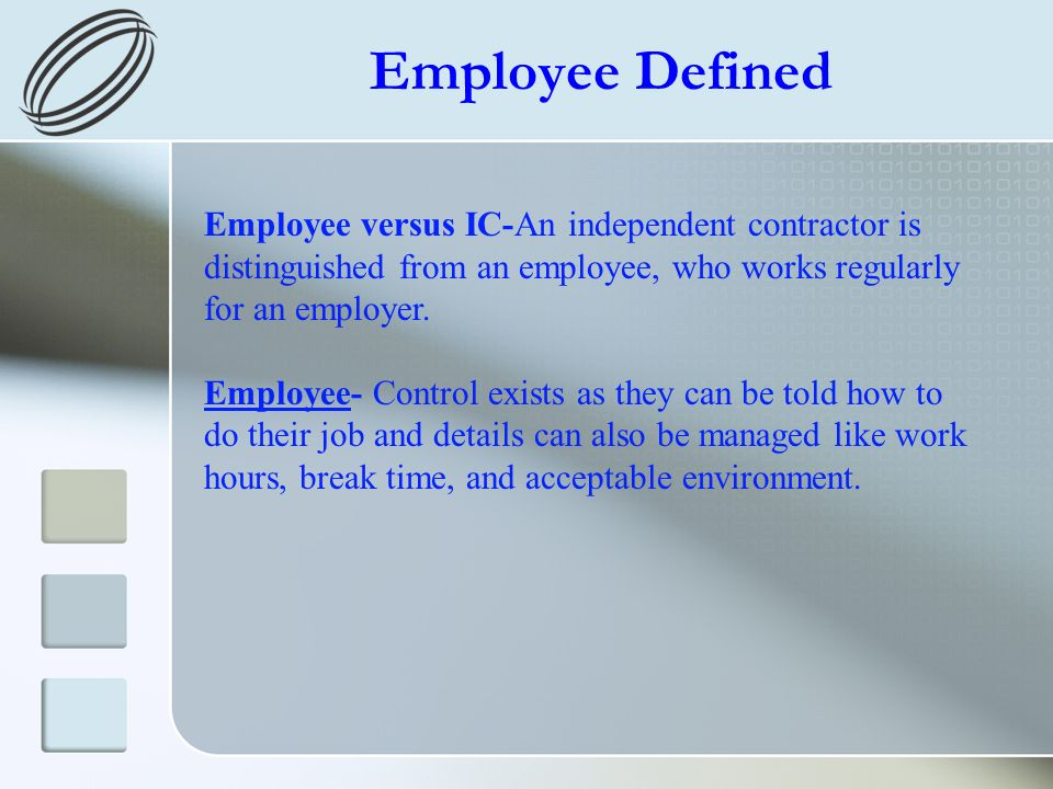 Employee Defined Employee versus IC-An independent contractor is distinguished from an employee, who works regularly for an employer. Employee- Contro