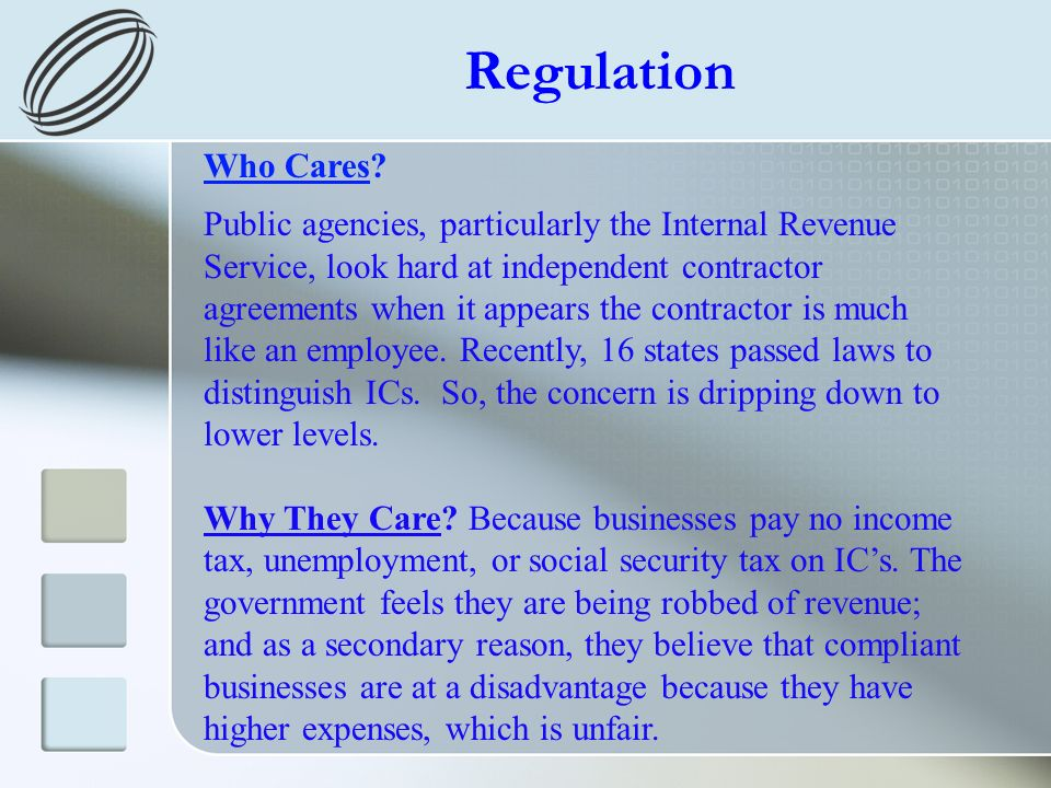 Regulation Who Cares? Public agencies, particularly the Internal Revenue Service, look hard at independent contractor agreements when it appears the c
