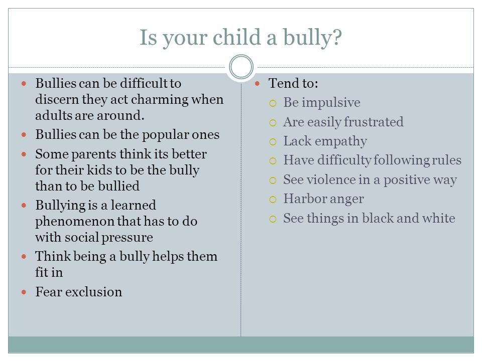 Is your child a bully? Bullies can be difficult to discern they act charming when adults are around. Bullies can be the popular ones Some parents thin