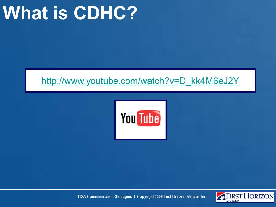 What is CDHC? HSA Communication Strategies | Copyright 2009 First Horizon Msaver, Inc. http://www.youtube.com/watch?v=D_kk4M6eJ2Y