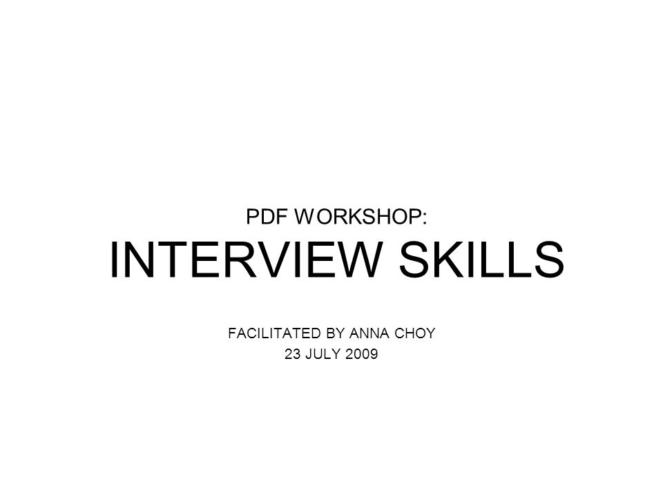 PDF WORKSHOP: INTERVIEW SKILLS FACILITATED BY ANNA CHOY 23 JULY 2009