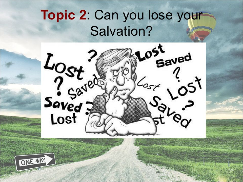 Topic 2: Can you lose your Salvation?