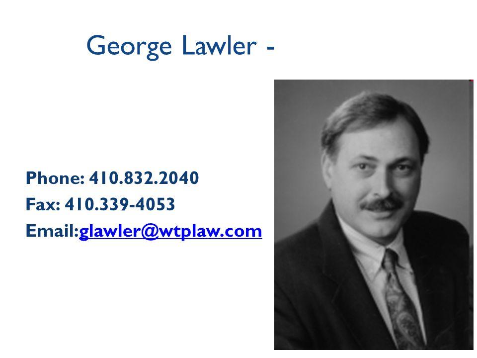 George Lawler - Phone: 410.832.2040 Fax: 410.339-4053 Email:glawler@wtplaw.comglawler@wtplaw.com