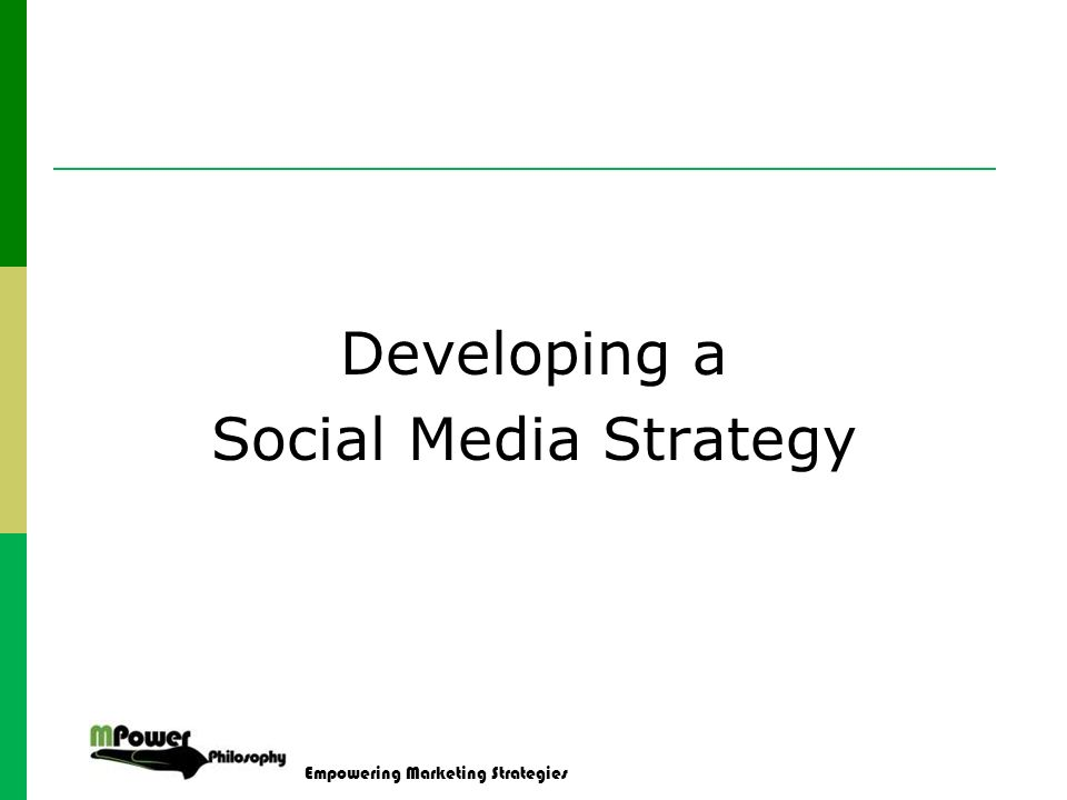 Empowering Marketing Strategies Developing a Social Media Strategy