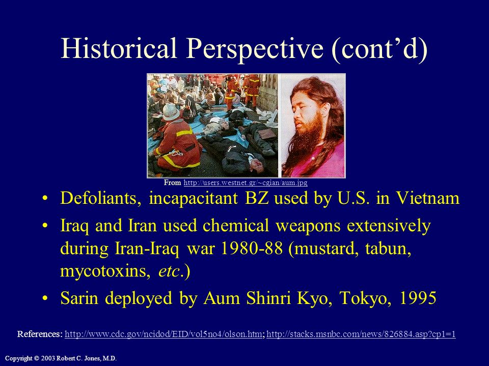Copyright © 2003 Robert C. Jones, M.D. Historical Perspective (contd) Defoliants, incapacitant BZ used by U.S. in Vietnam Iraq and Iran used chemical