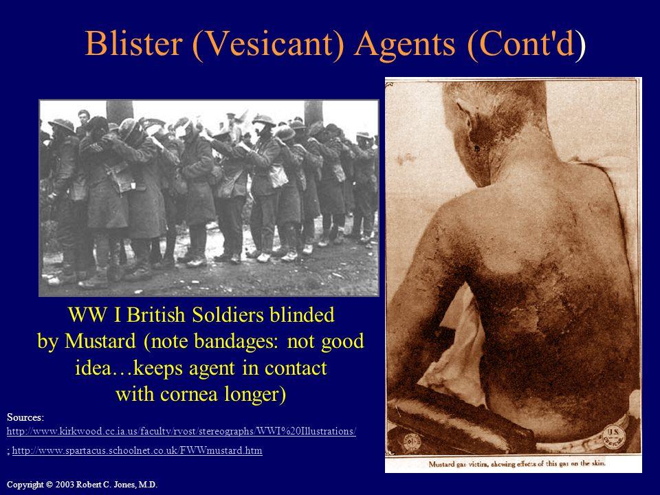 Copyright © 2003 Robert C. Jones, M.D. Blister (Vesicant) Agents (Cont'd) Sources: http://www.kirkwood.cc.ia.us/faculty/ryost/stereographs/WWI%20Illus