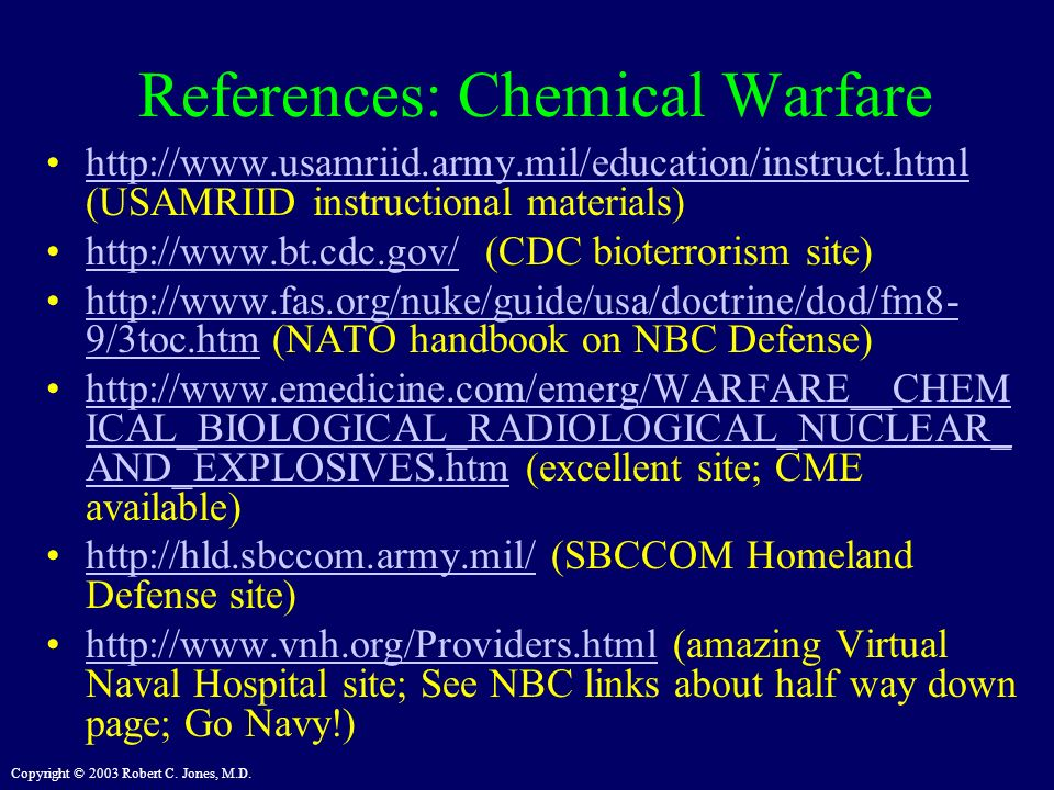 Copyright © 2003 Robert C. Jones, M.D. References: Chemical Warfare http://www.usamriid.army.mil/education/instruct.html (USAMRIID instructional mater