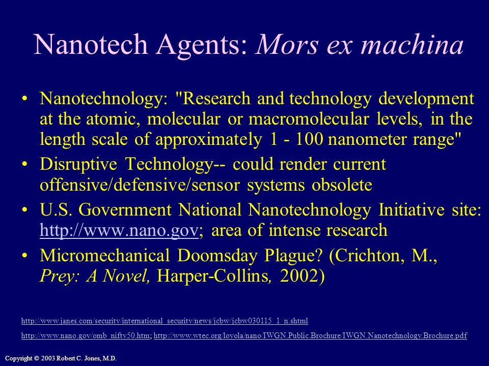 Copyright © 2003 Robert C. Jones, M.D. Nanotech Agents: Mors ex machina Nanotechnology: