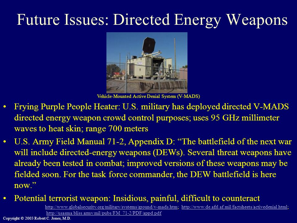 Copyright © 2003 Robert C. Jones, M.D. Future Issues: Directed Energy Weapons Frying Purple People Heater: U.S. military has deployed directed V-MADS