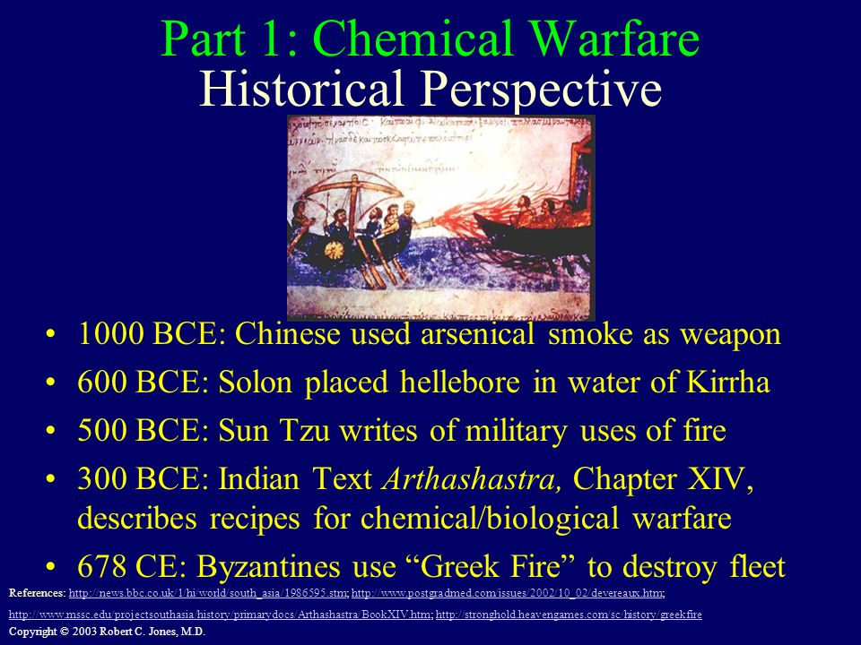 Copyright © 2003 Robert C. Jones, M.D. Part 1: Chemical Warfare 1000 BCE: Chinese used arsenical smoke as weapon 600 BCE: Solon placed hellebore in wa