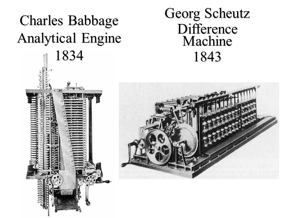 Charles Babbage Analytical Engine 1834 Georg Scheutz Difference Machine 1843