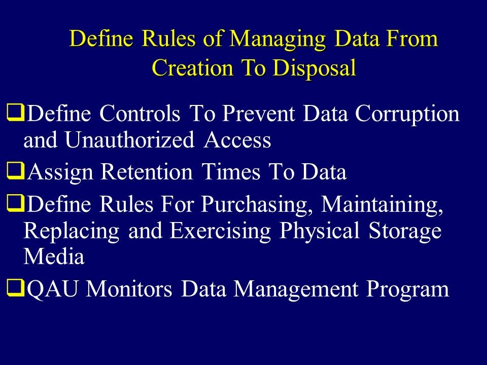 Define Controls To Prevent Data Corruption and Unauthorized Access Assign Retention Times To Data Define Rules For Purchasing, Maintaining, Replacing