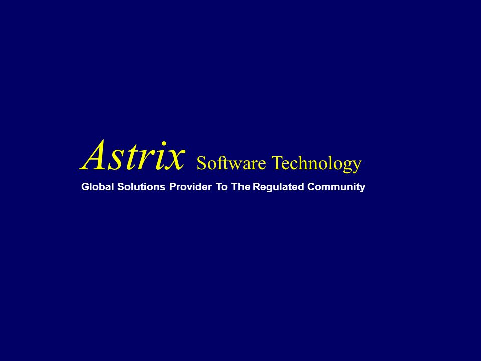 Astrix Software Technology Global Solutions Provider To The Regulated Community