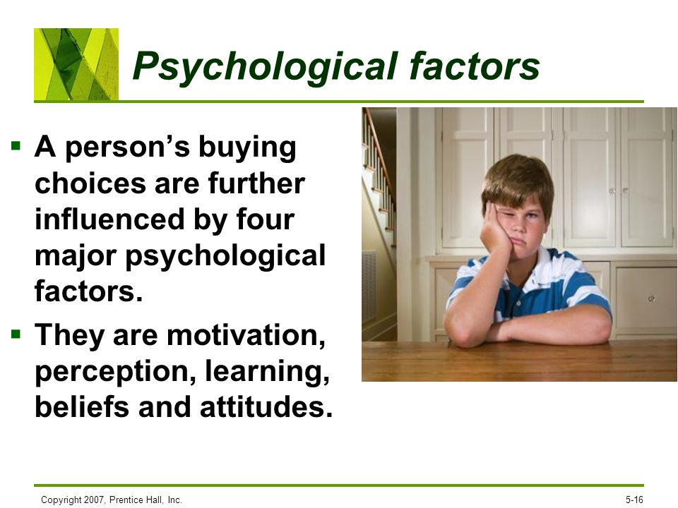 Psychological factors A persons buying choices are further influenced by four major psychological factors. They are motivation, perception, learning,