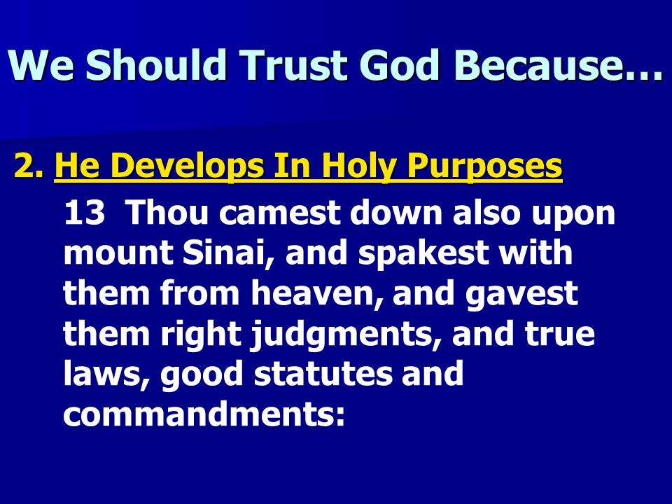 We Should Trust God Because… 2. He Develops In Holy Purposes 13 Thou camest down also upon mount Sinai, and spakest with them from heaven, and gavest