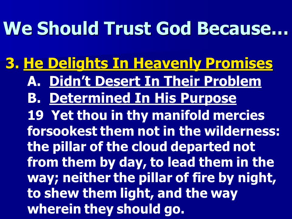 We Should Trust God Because… 3. He Delights In Heavenly Promises A. Didnt Desert In Their Problem B. Determined In His Purpose 19 Yet thou in thy mani