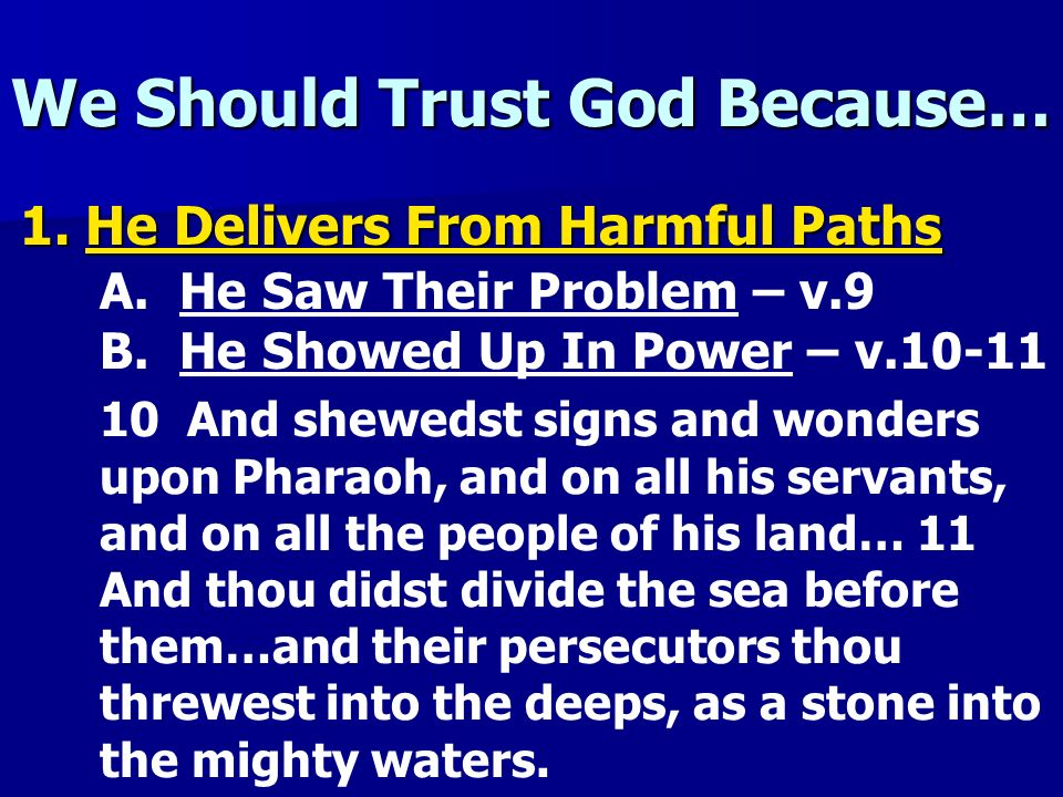 We Should Trust God Because… 1. He Delivers From Harmful Paths A. He Saw Their Problem – v.9 B. He Showed Up In Power – v.10-11 10 And shewedst signs