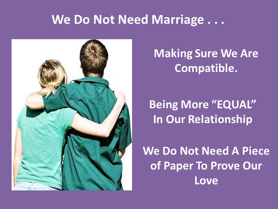 We Do Not Need Marriage...Making Sure We Are Compatible.