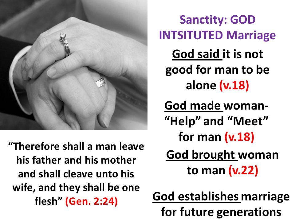 Therefore shall a man leave his father and his mother and shall cleave unto his wife, and they shall be one flesh (Gen.
