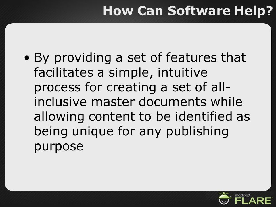 How Can Software Help? By providing a set of features that facilitates a simple, intuitive process for creating a set of all- inclusive master documen