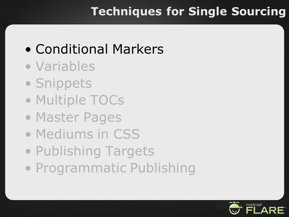 Techniques for Single Sourcing Conditional Markers Variables Snippets Multiple TOCs Master Pages Mediums in CSS Publishing Targets Programmatic Publis