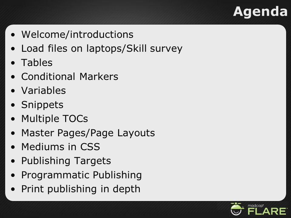 Agenda Welcome/introductions Load files on laptops/Skill survey Tables Conditional Markers Variables Snippets Multiple TOCs Master Pages/Page Layouts