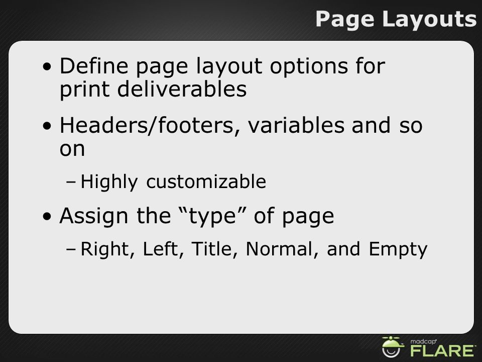 Page Layouts Define page layout options for print deliverables Headers/footers, variables and so on –Highly customizable Assign the type of page –Righ
