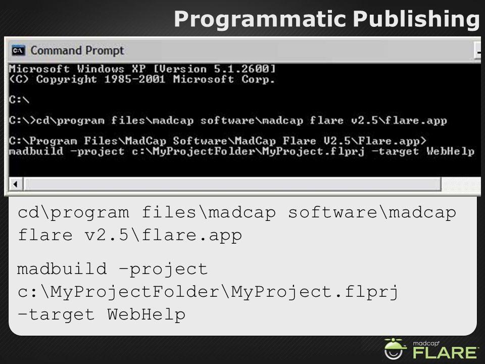 Programmatic Publishing cd\program files\madcap software\madcap flare v2.5\flare.app madbuild –project c:\MyProjectFolder\MyProject.flprj –target WebH