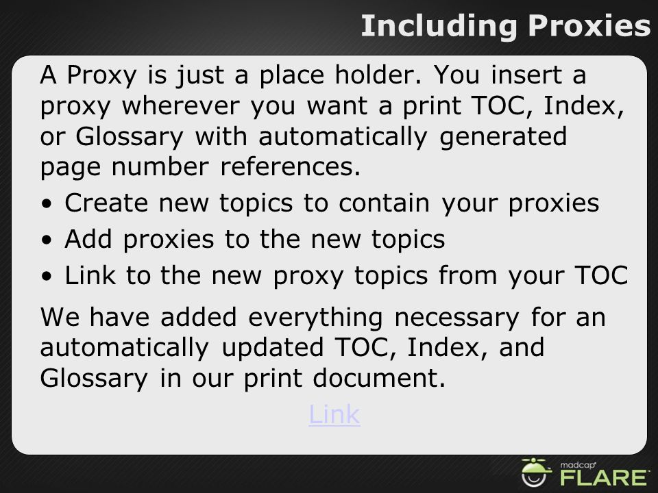 Including Proxies A Proxy is just a place holder. You insert a proxy wherever you want a print TOC, Index, or Glossary with automatically generated pa