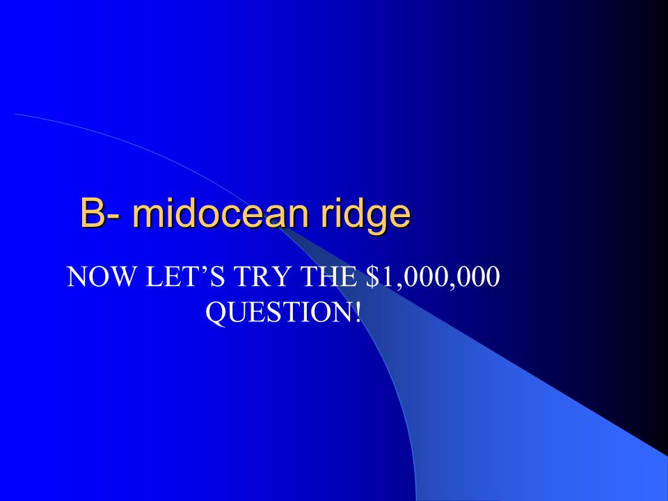 $500,000 A mountain range in the middle of the ocean is called a A – upwelling B – midocean ridge C – fringing reef D – atoll
